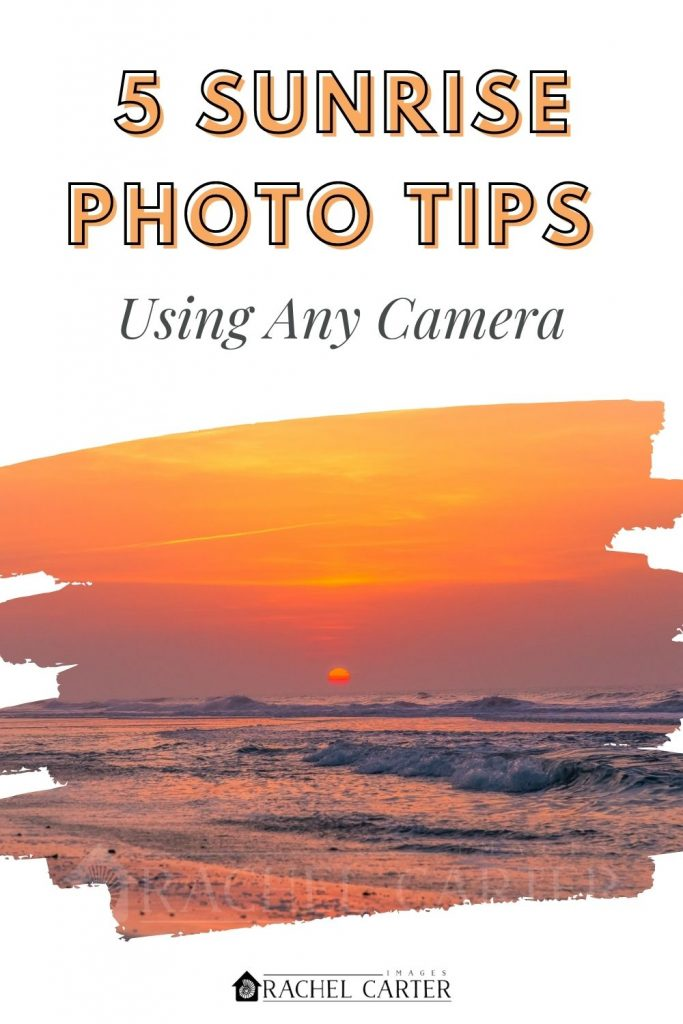 Sunrise Photo Tips Using Any Camera - Rachel Carter Images