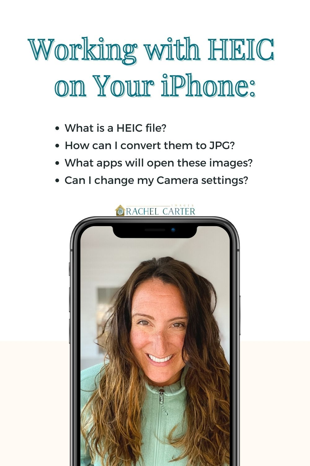 Working With HEIC on Your iPhone - Rachel Carter Images